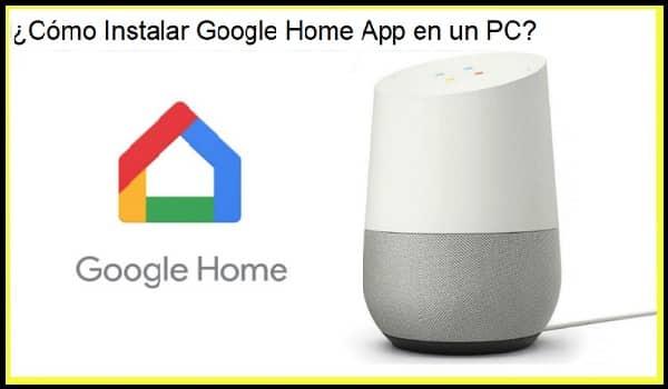 como instalar google home app en un pc